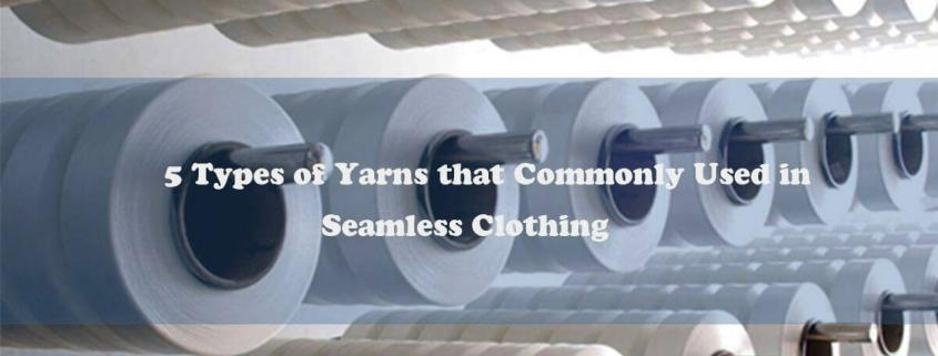 5-Types-of-Yarns-that-Commonly-Used-in-Seamless-Clothing