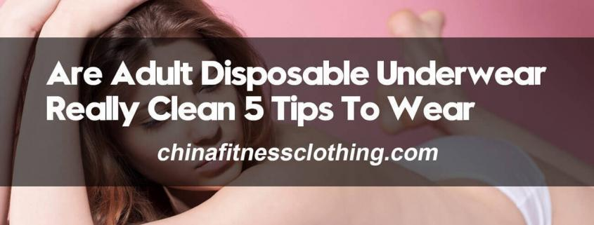 Are-Adult-Disposable-Underwear-Really-Clean-5-Tips-To-Wear