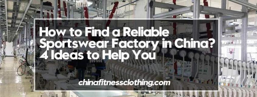 How-to-Find-a-Reliable-Sportswear-Factory-in-China-4-Ideas-to-Help-You