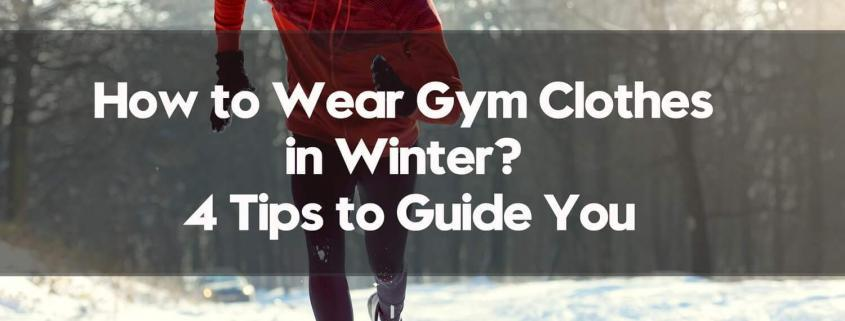 How-to-Wear-Gym-Clothes-in-Winter-4-Tips-to-Guide-You