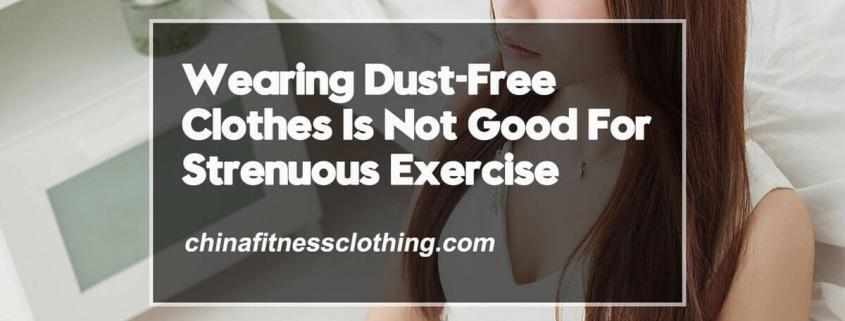 Wearing-Dust-Free-Clothes-Is-Not-Good-For-Strenuous-Exercise