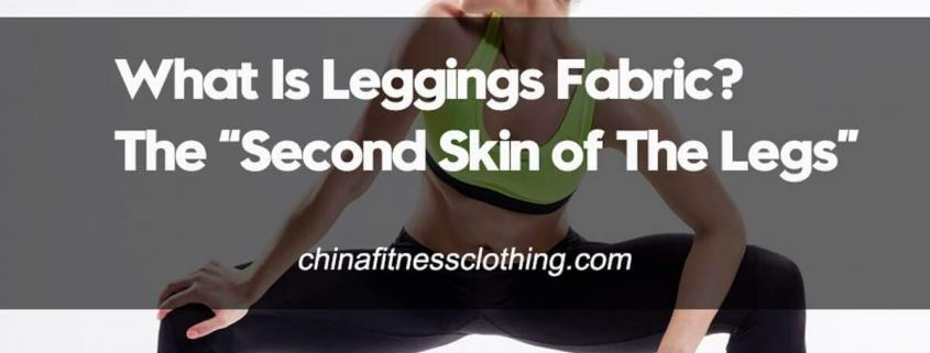 What-Is-Leggings-Fabric-The-Second-Skin-of-The-Legs