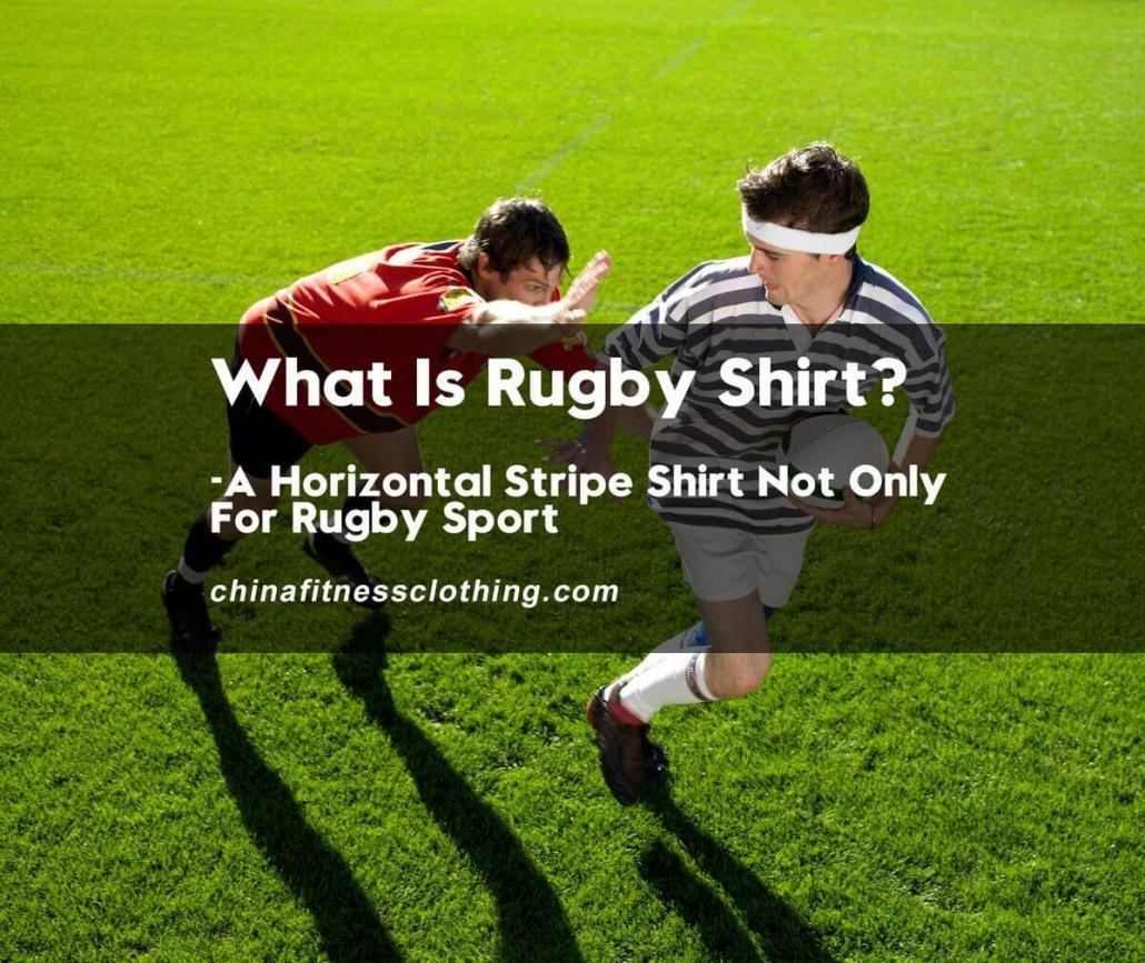 What-Is-Rugby-Shirt-A-Horizontal-Stripe-Shirt-Not-Only-For-Rugby-Sport