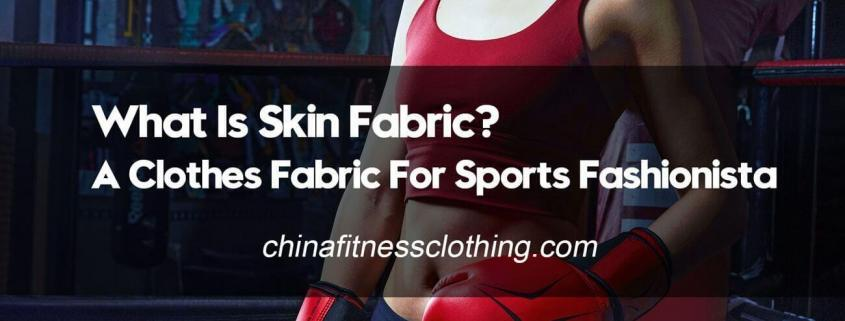 What-Is-Skin-Fabric-A-Clothes-Fabric-For-Sports-Fashionista