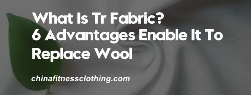 What-Is-Tr-Fabric-6-Advantages-Enable-It-To-Replace-Wool
