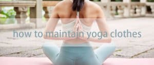 how to maintain yoga clothes
