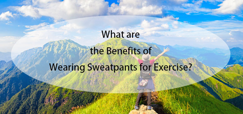 what are the benefits of wearing sweatpants for exercise