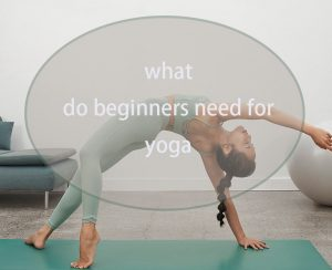 what do beginners need for yoga
