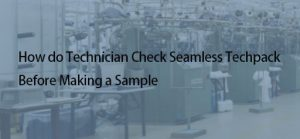How do Technician Check Seamless Techpack Before Making a Sample