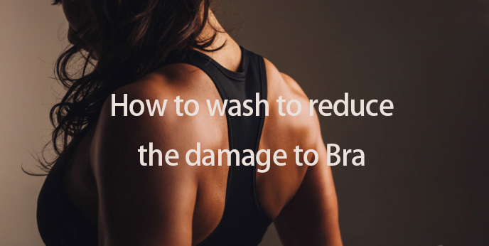 how to wash to reduce the damage to Bra